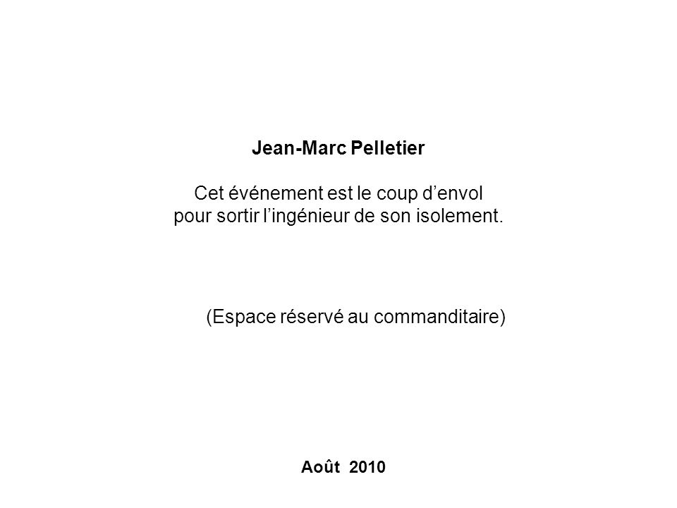 Gaétan Hotte Nos enfants nous remercierons un jour davoir écrit une page de lhistoire du Québec. Juillet 2010 (Espace réservé au commanditaire)