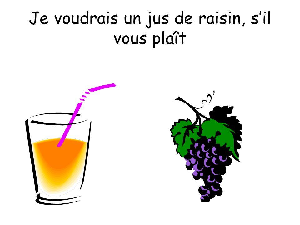 Je voudrais un jus de raisin, sil vous plaît
