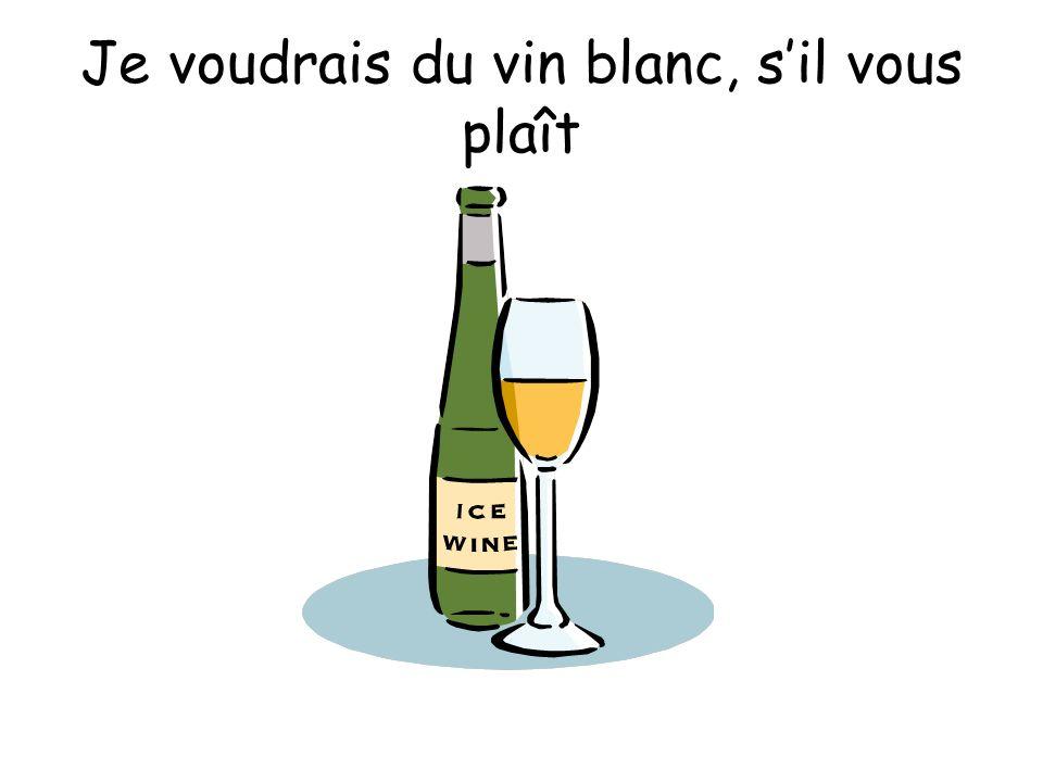 Je voudrais du vin blanc, sil vous plaît