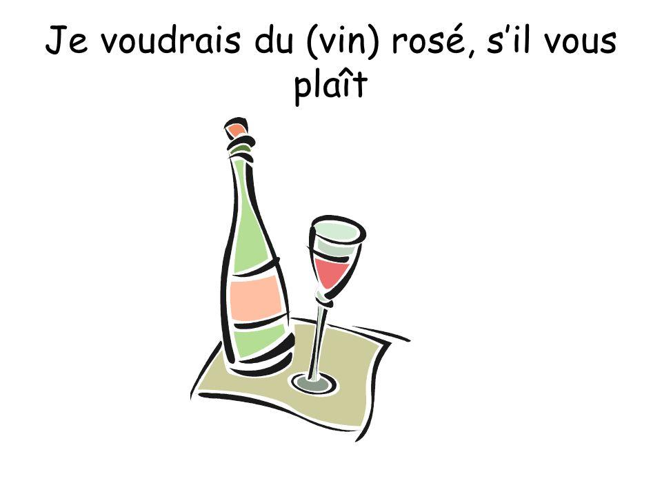 Je voudrais du (vin) rosé, sil vous plaît