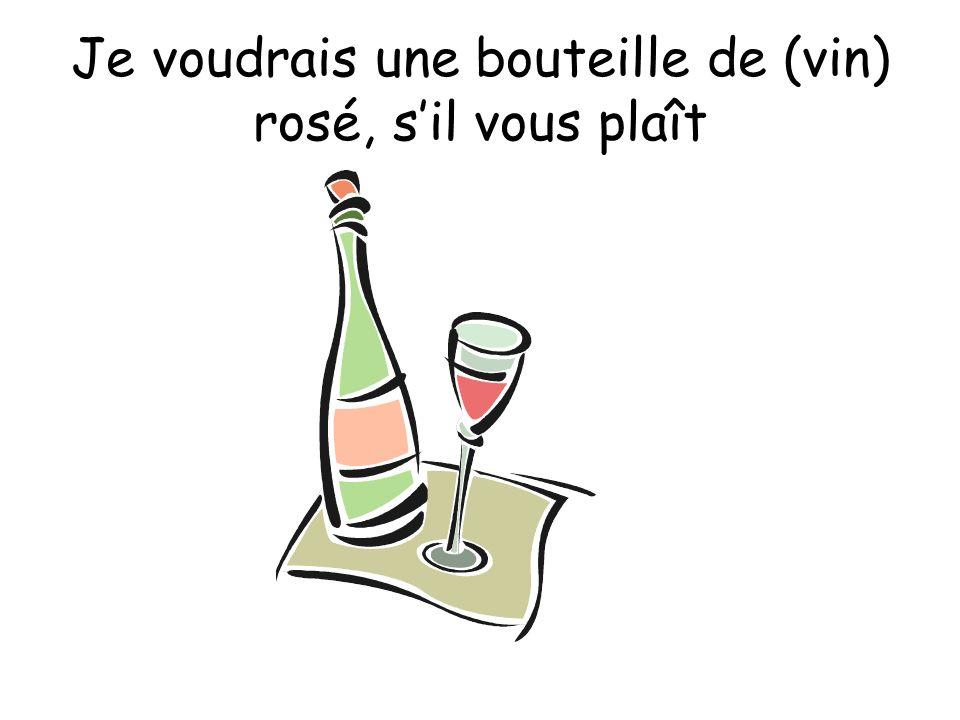 Je voudrais une bouteille de (vin) rosé, sil vous plaît