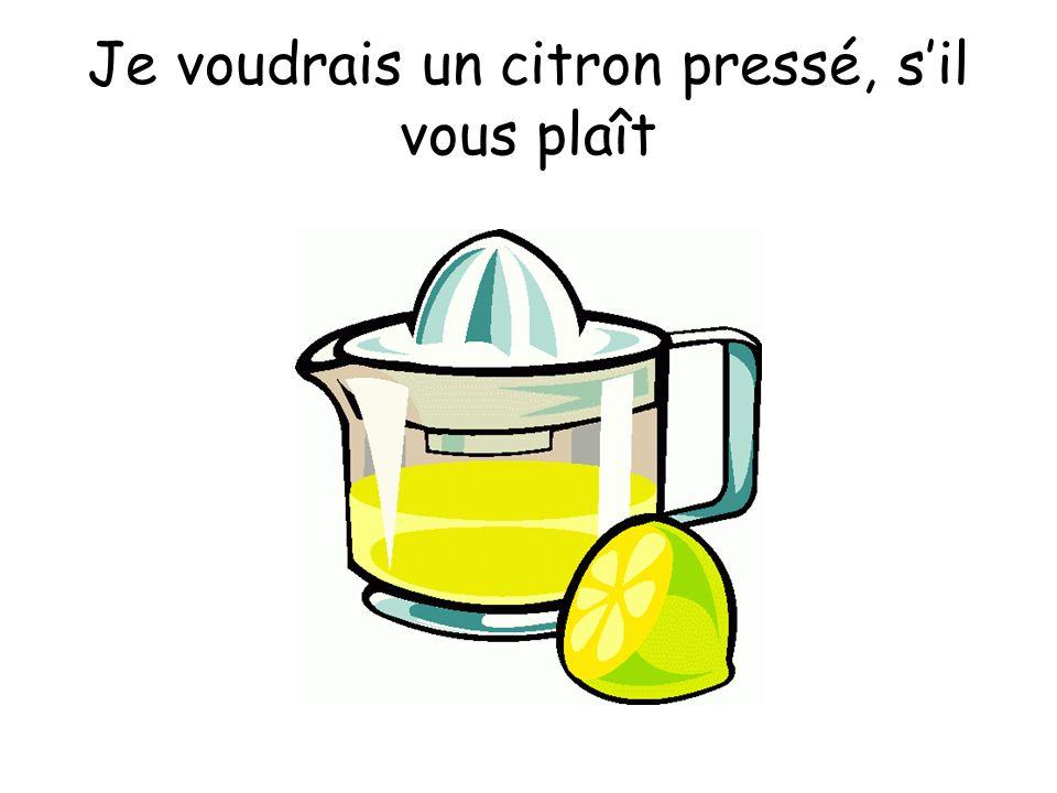 Je voudrais un citron pressé, sil vous plaît