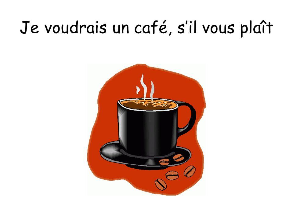 Je voudrais un café, sil vous plaît
