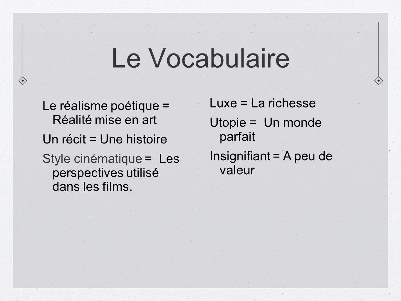 Le Vocabulaire Le réalisme poétique = Réalité mise en art Un récit = Une histoire Style cinématique = Les perspectives utilisé dans les films. Luxe =