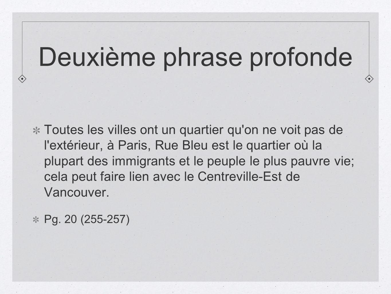 Deuxième phrase profonde Toutes les villes ont un quartier qu'on ne voit pas de l'extérieur, à Paris, Rue Bleu est le quartier où la plupart des immig