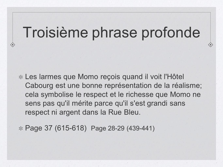 Troisième phrase profonde Les larmes que Momo reçois quand il voit l'Hôtel Cabourg est une bonne représentation de la réalisme; cela symbolise le resp