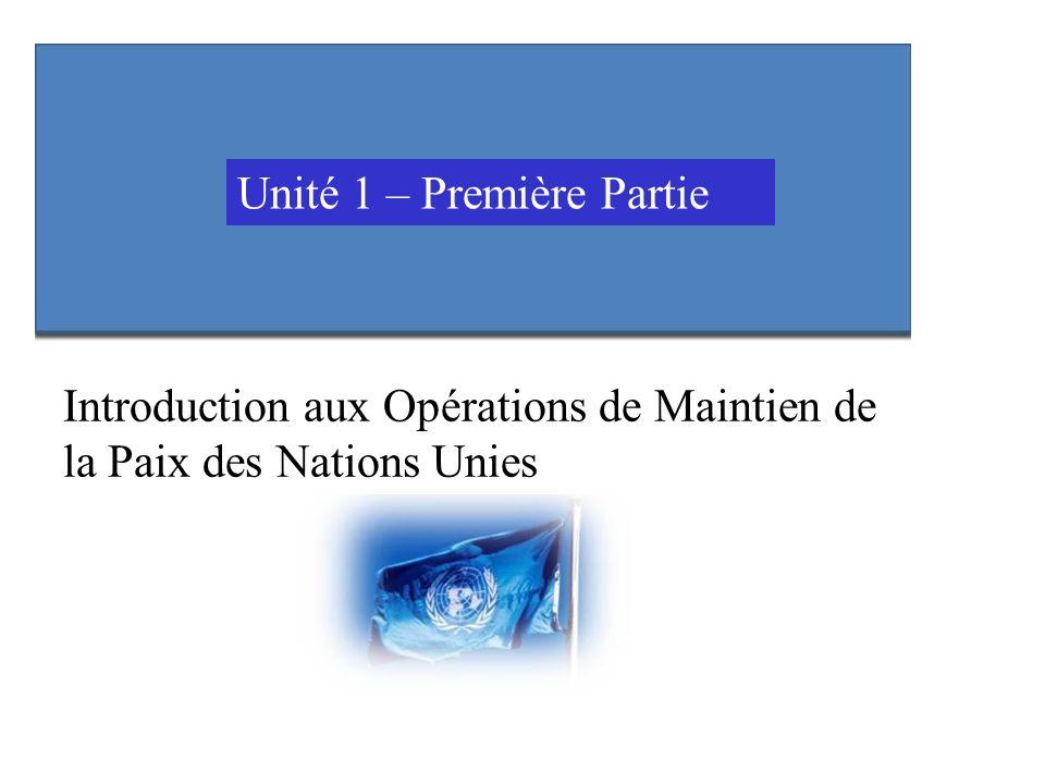 Introduction aux Opérations de Maintien de la Paix des Nations Unies Unité 1 – Première Partie