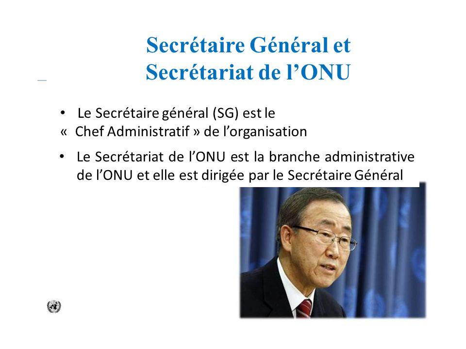 Secrétaire Général et Secrétariat de lONU Le Secrétaire général (SG) est le « Chef Administratif » de lorganisation Le Secrétariat de lONU est la bran