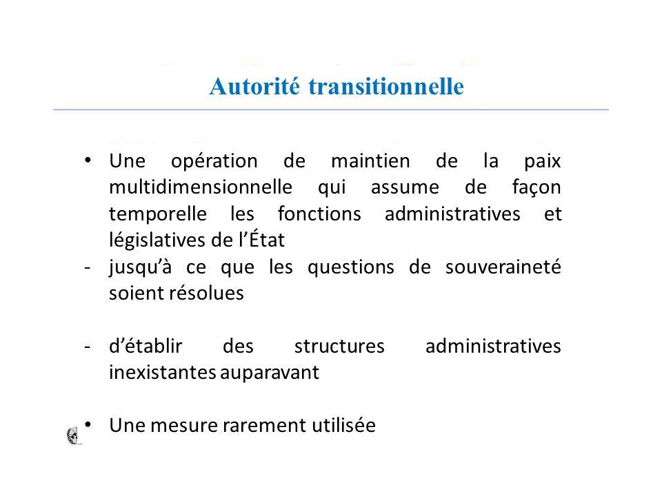 Autorité transitionnelle Une opération de maintien de la paix multidimensionnelle qui assume de façon temporelle les fonctions administratives et légi