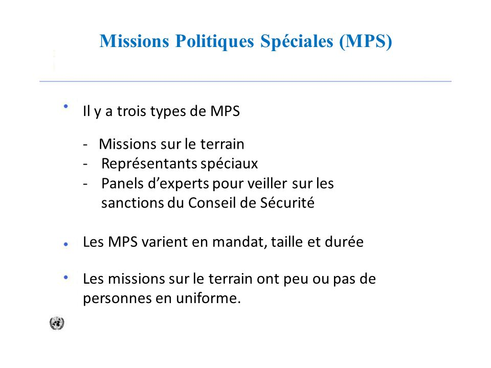 Missions Politiques Spéciales (MPS) - Missions sur le terrain -Représentants spéciaux -Panels dexperts pour veiller sur les sanctions du Conseil de Sé