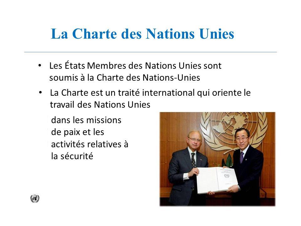 La Charte des Nations Unies Les États Membres des Nations Unies sont soumis à la Charte des Nations-Unies La Charte est un traité international qui or