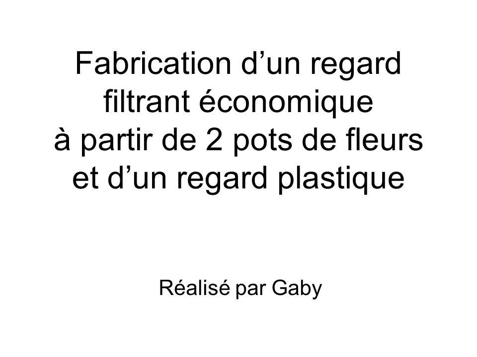 Fabrication dun regard filtrant économique à partir de 2 pots de fleurs et dun regard plastique Réalisé par Gaby