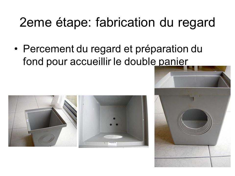 2eme étape: fabrication du regard Percement du regard et préparation du fond pour accueillir le double panier