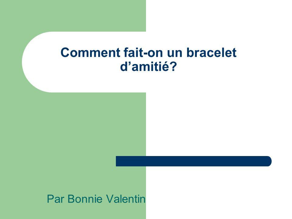 Comment fait-on un bracelet damitié Par Bonnie Valentin