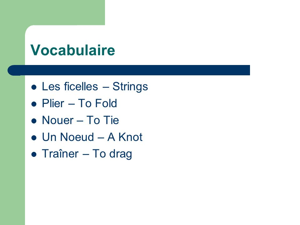 Vocabulaire Les ficelles – Strings Plier – To Fold Nouer – To Tie Un Noeud – A Knot Traîner – To drag