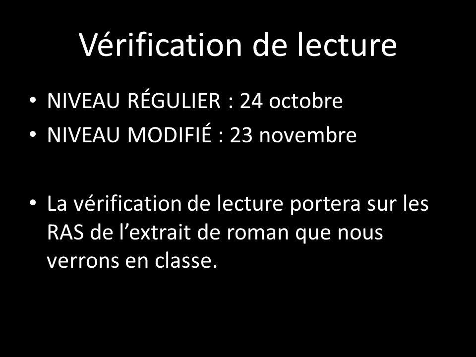 Vérification de lecture NIVEAU RÉGULIER : 24 octobre NIVEAU MODIFIÉ : 23 novembre La vérification de lecture portera sur les RAS de lextrait de roman que nous verrons en classe.