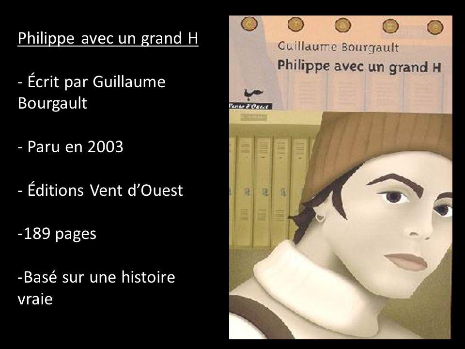 Philippe avec un grand H - Écrit par Guillaume Bourgault - Paru en 2003 - Éditions Vent dOuest -189 pages -Basé sur une histoire vraie