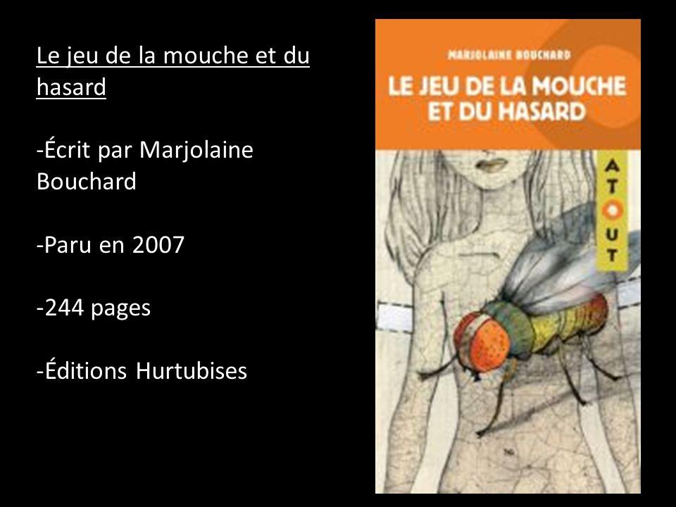 Le jeu de la mouche et du hasard -Écrit par Marjolaine Bouchard -Paru en 2007 -244 pages -Éditions Hurtubises