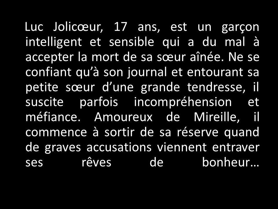 Luc Jolicœur, 17 ans, est un garçon intelligent et sensible qui a du mal à accepter la mort de sa sœur aînée.
