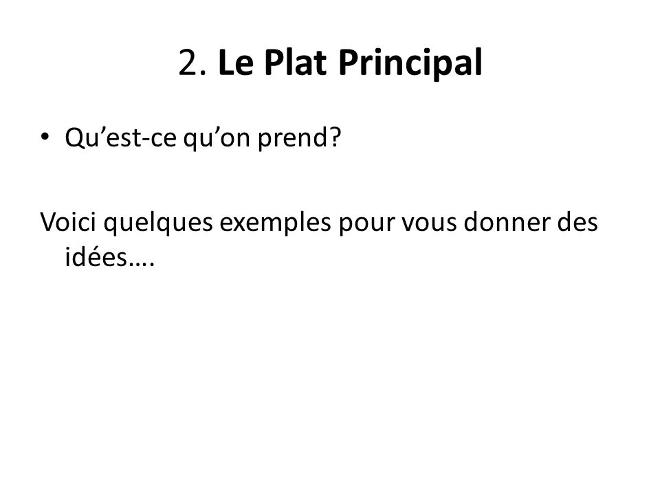 2. Le Plat Principal Quest-ce quon prend? Voici quelques exemples pour vous donner des idées….