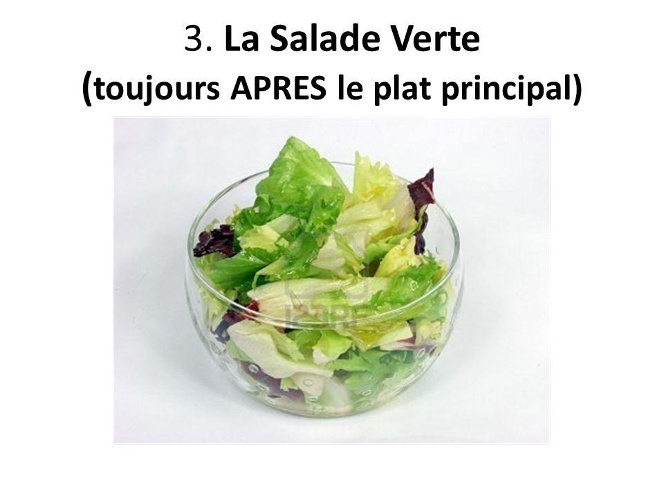 3. La Salade Verte ( toujours APRES le plat principal)