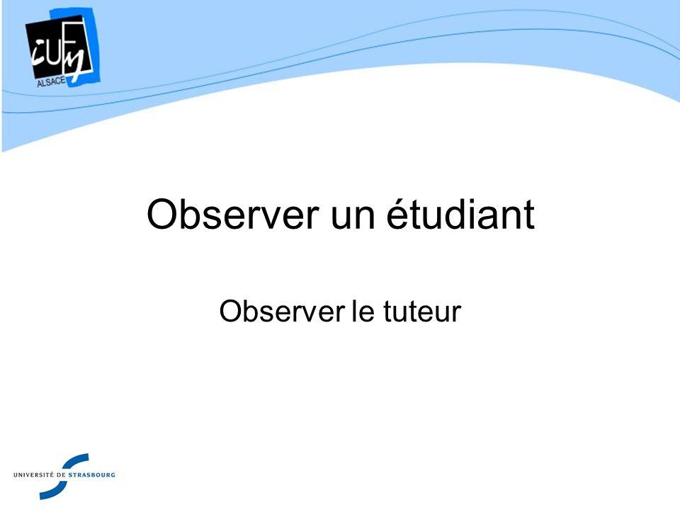 Observer un étudiant Observer le tuteur