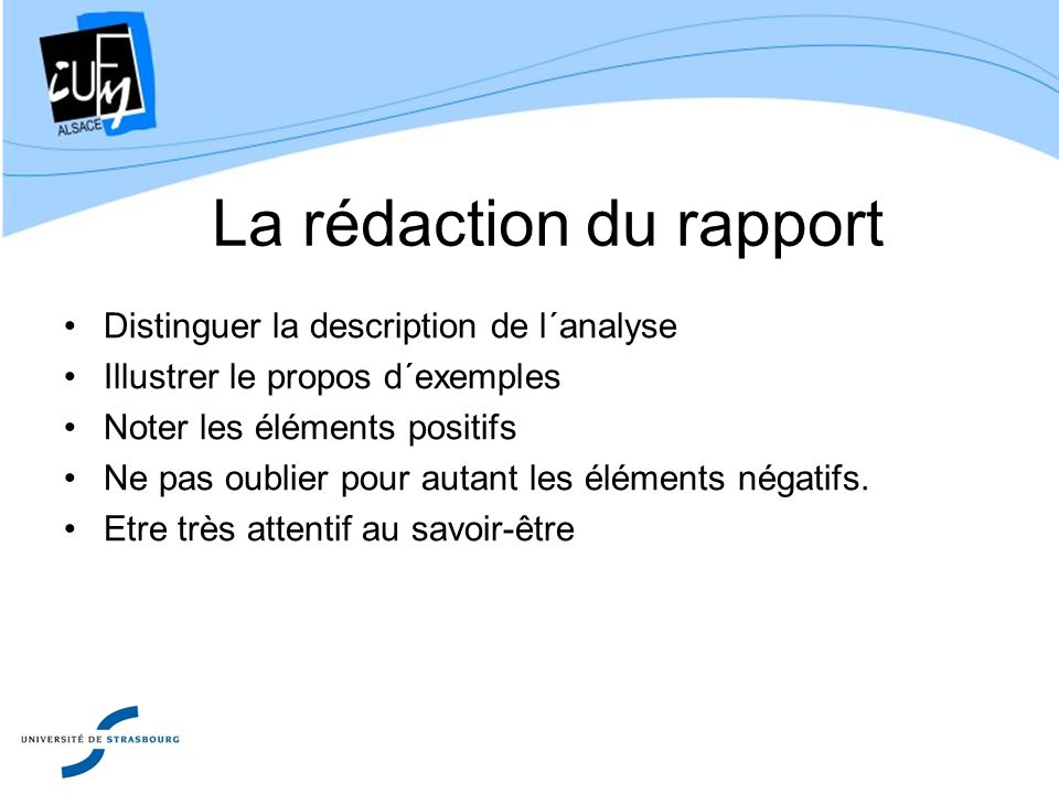 La rédaction du rapport Distinguer la description de l´analyse Illustrer le propos d´exemples Noter les éléments positifs Ne pas oublier pour autant l