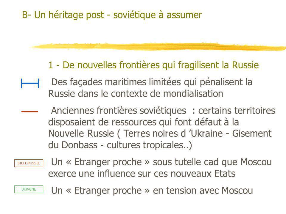 B- Un héritage post - soviétique à assumer 1 - De nouvelles frontières qui fragilisent la Russie Des façades maritimes limitées qui pénalisent la Russ