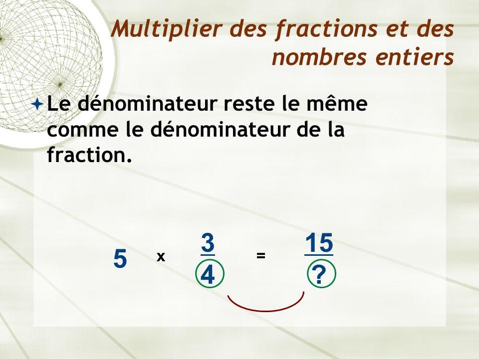 Le dénominateur reste le même comme le dénominateur de la fraction. Multiplier des fractions et des nombres entiers 5 x 3434 15 ? =