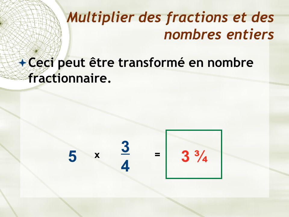 Ceci peut être transformé en nombre fractionnaire. Multiplier des fractions et des nombres entiers 5 x 3434 3 ¾ =