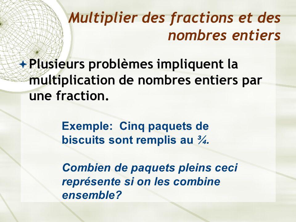 On peut utiliser plusieurs stratégies pour résoudre ce problème: Multiplier des fractions et des nombres entiers 5 x ¾ = = 15/4 ou 3 ¾ En comptant le nombre de quart (1/4) de bloques coloriés, on peut trouver la réponse.