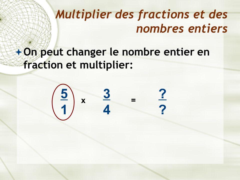 On peut changer le nombre entier en fraction et multiplier: Multiplier des fractions et des nombres entiers x 3434 ???? = 5151