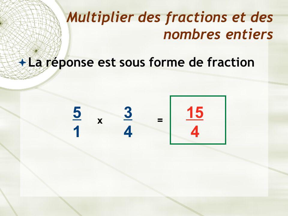 La réponse est sous forme de fraction Multiplier des fractions et des nombres entiers x 3434 15 4 = 5151