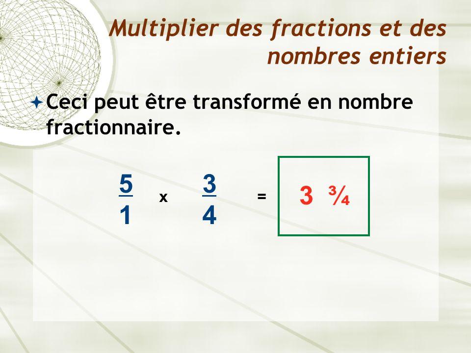 Ou, on peut utiliser la façon suivante pour la multiplication directe: Multiplie le nombre entier par le numérateur Multiplier des fractions et des nombres entiers 5 x 3434 ???.