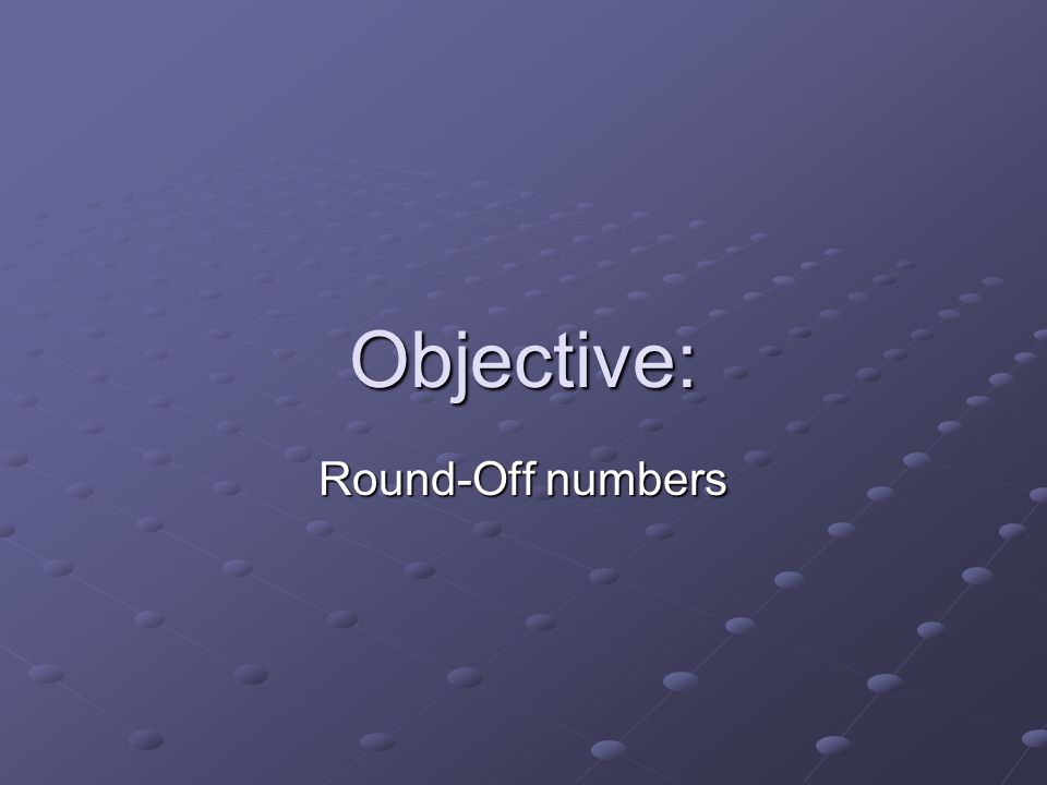 Objective: Round-Off numbers