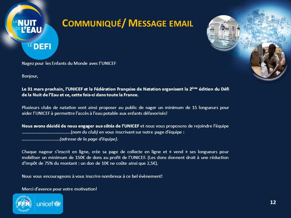 C OMMUNIQUÉ / M ESSAGE EMAIL Nagez pour les Enfants du Monde avec lUNICEF Bonjour, Le 31 mars prochain, lUNICEF et la Fédération Française de Natation organisent la 2 ème édition du Défi de la Nuit de lEau et ce, cette fois-ci dans toute la France.