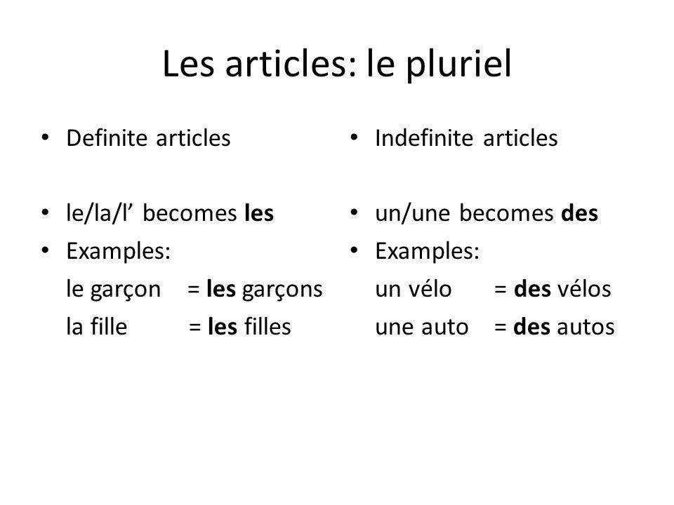 Les articles: le pluriel Definite articles le/la/l becomes les Examples: le garçon = les garçons la fille = les filles Indefinite articles un/une beco