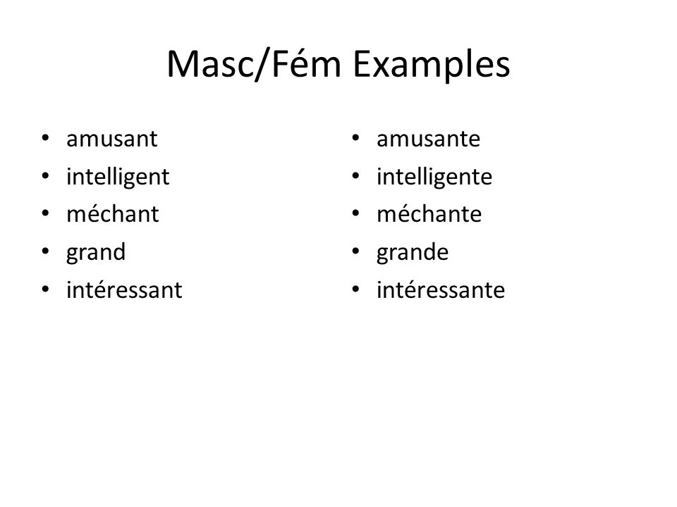 Masc/Fém Examples amusant intelligent méchant grand intéressant amusante intelligente méchante grande intéressante