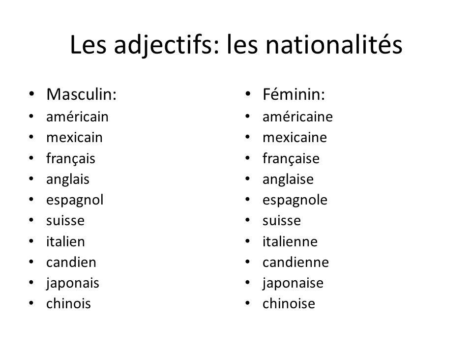Les adjectifs: les nationalités Masculin: américain mexicain français anglais espagnol suisse italien candien japonais chinois Féminin: américaine mex