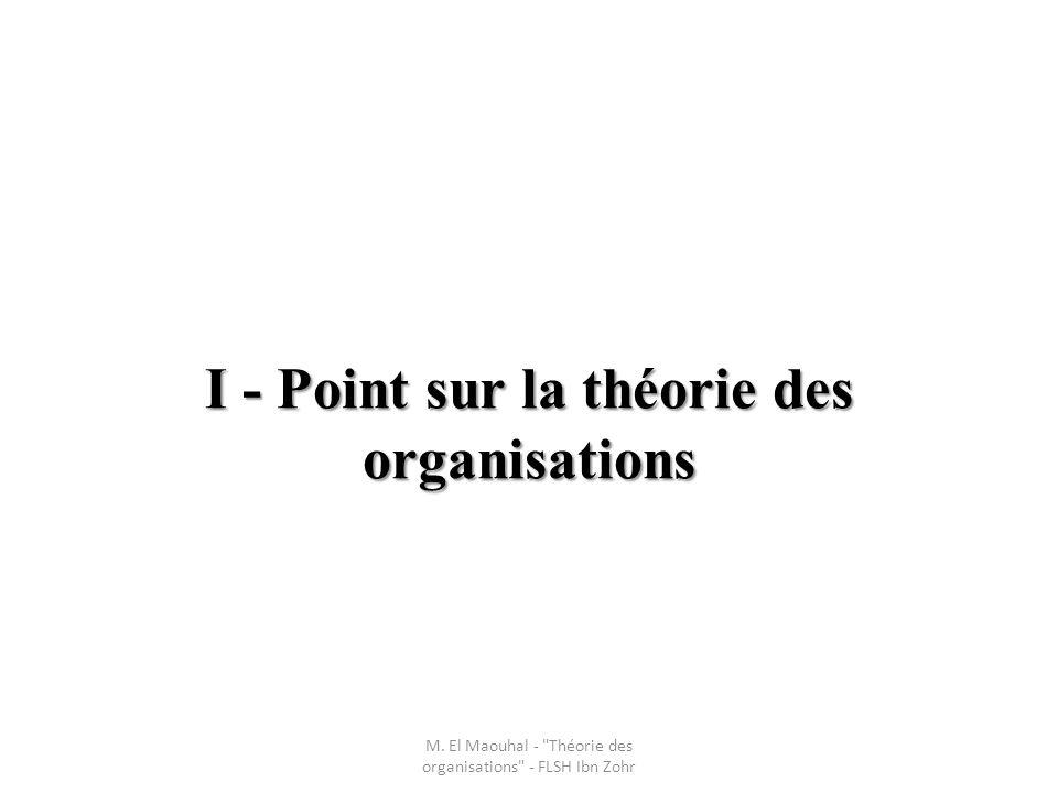 I - Point sur la théorie des organisations M. El Maouhal -