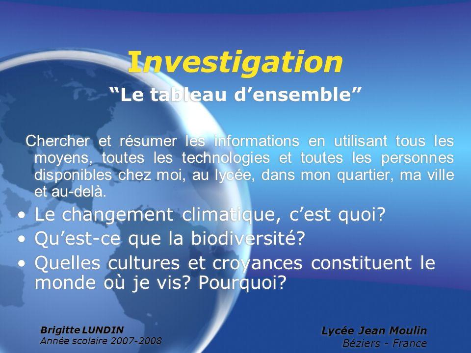 Brigitte LUNDIN Année scolaire 2007-2008 Lycée Jean Moulin Béziers - France Investigation Le tableau densemble Chercher et résumer les informations en