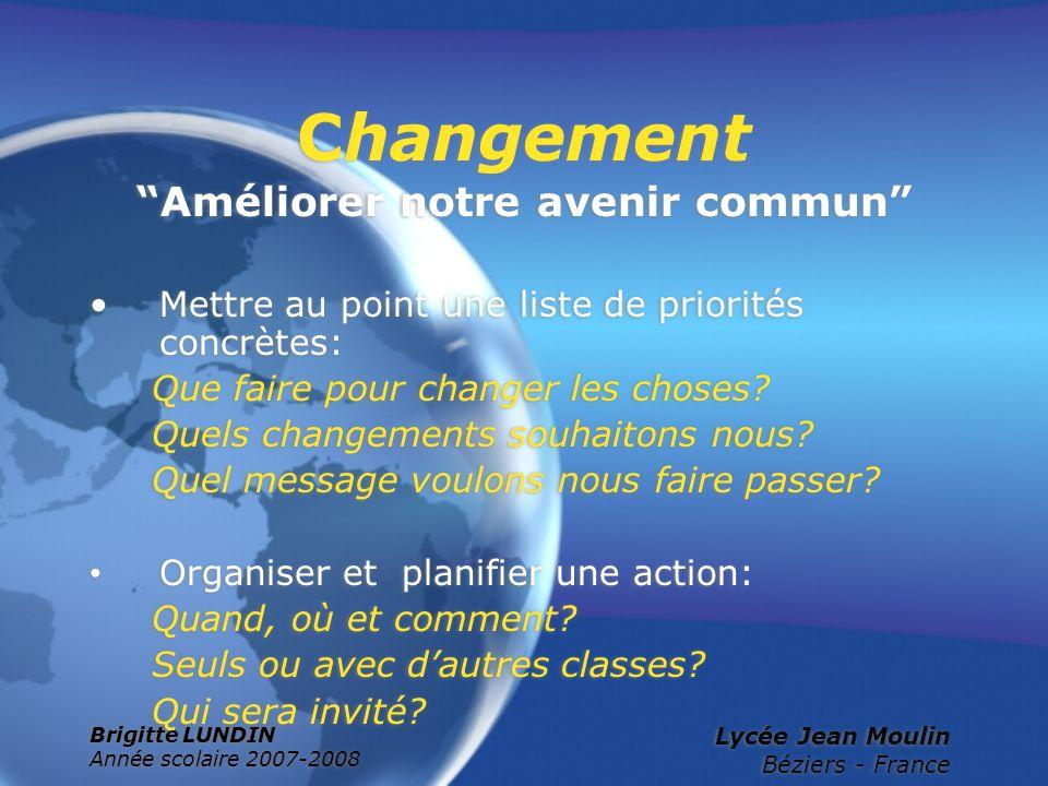 Brigitte LUNDIN Année scolaire 2007-2008 Lycée Jean Moulin Béziers - France Changement Améliorer notre avenir commun Mettre au point une liste de prio