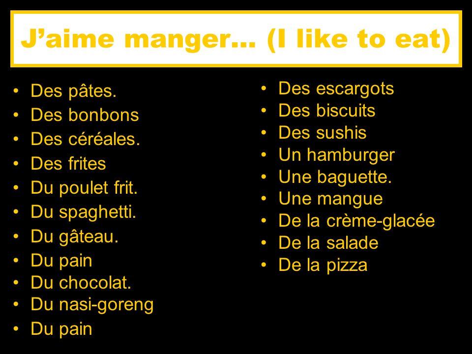 Jaime manger… (I like to eat) Des pâtes. Des bonbons Des céréales. Des frites Du poulet frit. Du spaghetti. Du gâteau. Du pain Du chocolat. Du nasi-go