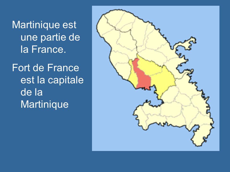 Martinique est une partie de la France. Fort de France est la capitale de la Martinique