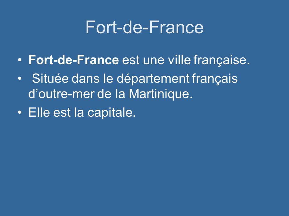 Fort-de-France Fort-de-France est une ville française. Située dans le département français doutre-mer de la Martinique. Elle est la capitale.