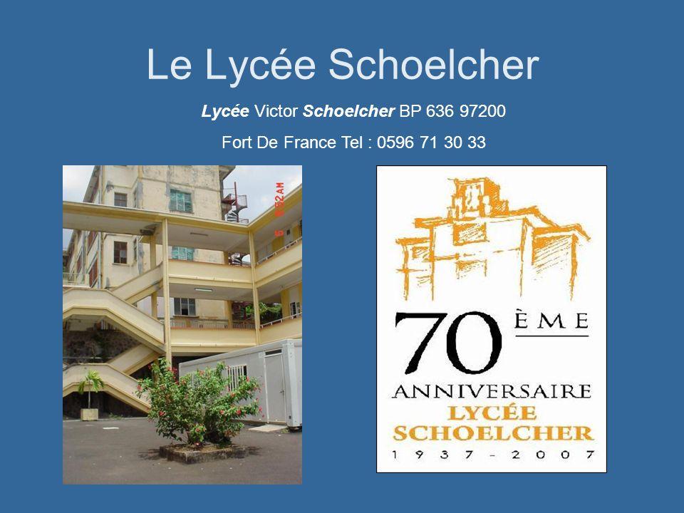 Le Lycée Schoelcher Lycée Victor Schoelcher BP 636 97200 Fort De France Tel : 0596 71 30 33