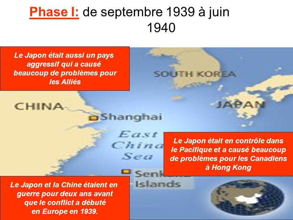 Phase I: de septembre 1939 à juin 1940 Le Japon était aussi un pays aggressif qui a causé beaucoup de problèmes pour les Alliés Le Japon et la Chine é