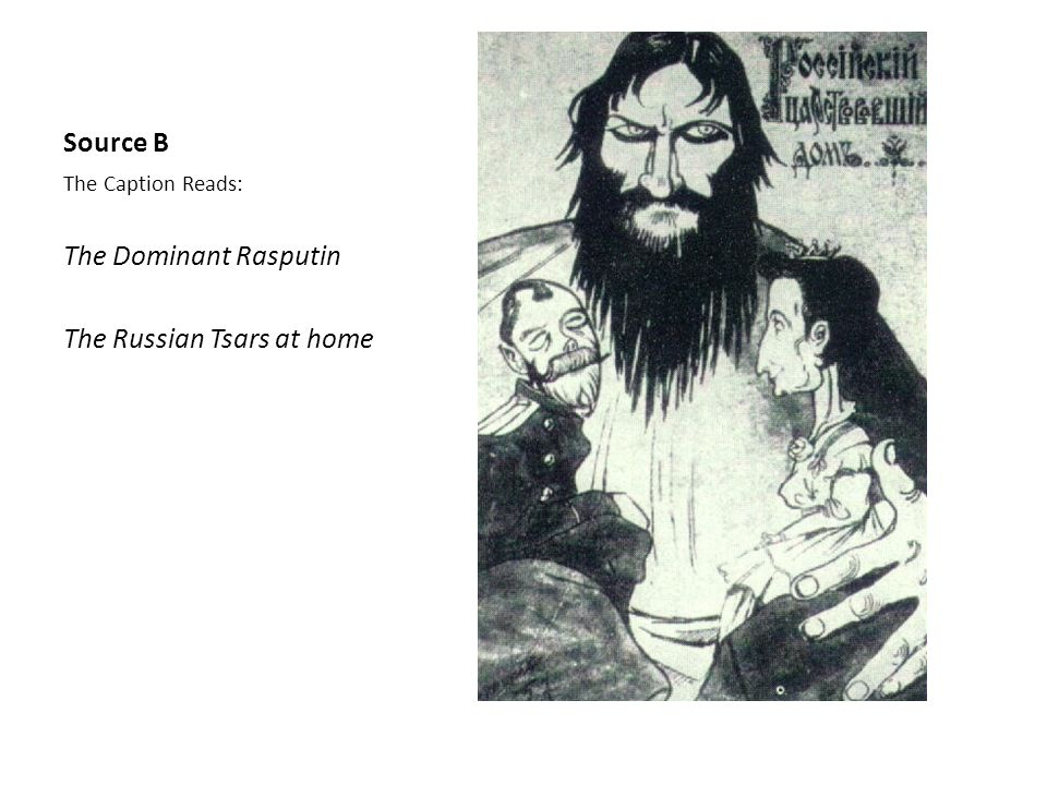 Source B The Caption Reads: The Dominant Rasputin The Russian Tsars at home