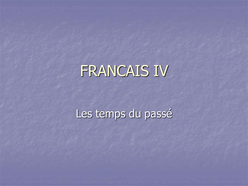FRANCAIS IV Les temps du passé