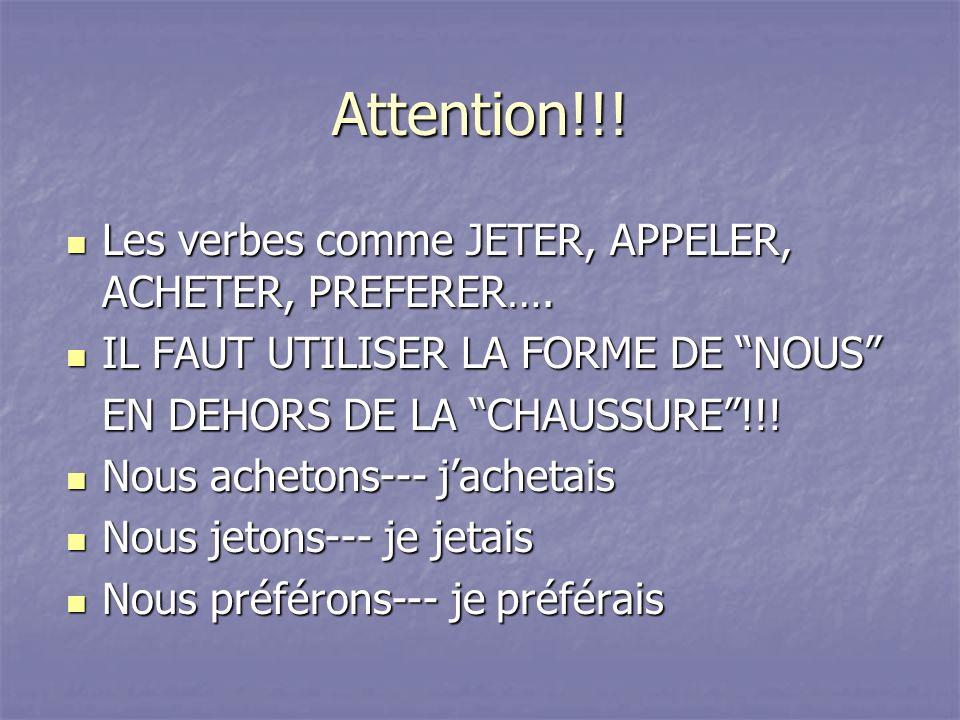 Attention!!! Les verbes comme JETER, APPELER, ACHETER, PREFERER…. Les verbes comme JETER, APPELER, ACHETER, PREFERER…. IL FAUT UTILISER LA FORME DE NO